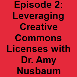 Episode 2: Leveraging Creative Commons Licenses with Dr. Amy Nusbaum