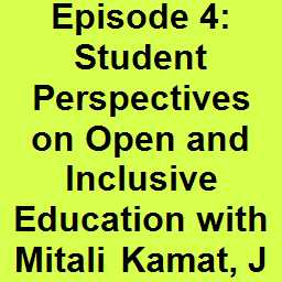 Episode 4: Student Perspectives on Open and Inclusive Education with Mitali Kamat, Jaime Hilditch, and Caleb Volorozo-Jones
